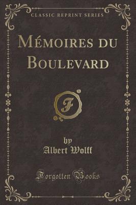 Memoires Du Boulevard (Classic Reprint) - Wolff, Albert