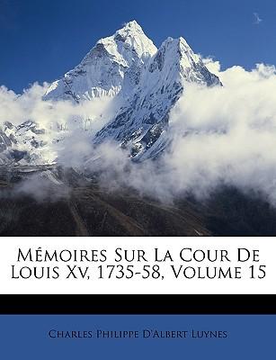 Memoires Sur La Cour de Louis XV, 1735-58, Volume 15 - Luynes, Charles Philippe D'Albert