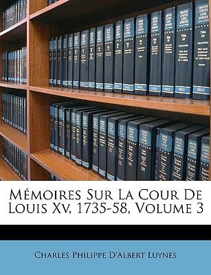 Memoires Sur La Cour de Louis XV, 1735-58, Volume 3 - Luynes, Charles Philippe D'Albert