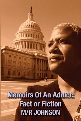 Memoirs of an Addict: Fact or Fiction - Johnson, M/R