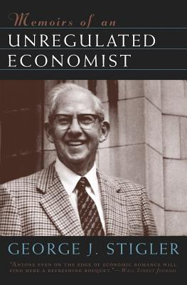 Memoirs of an Unregulated Economist - Stigler, George Joseph