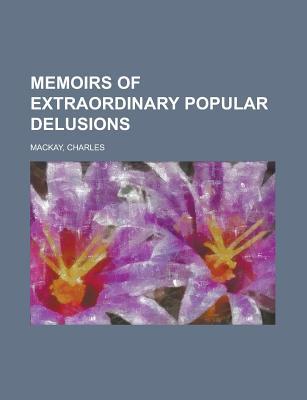 Memoirs of Extraordinary Popular Delusions Volume 1 - MacKay, Charles