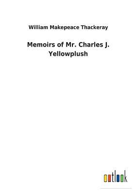 Memoirs of Mr. Charles J. Yellowplush - Thackeray, William Makepeace