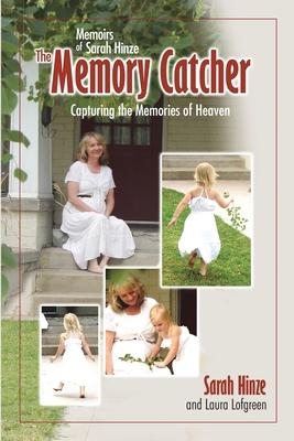 Memoirs of Sarah Hinze The Memory Catcher: Capturing the Memories of Heaven - Lofgreen, Laura, and Hinze, Sarah