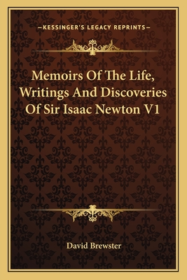 Memoirs of the Life, Writings and Discoveries of Sir Isaac Newton V1 - Brewster, David, Sir