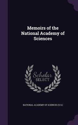 Memoirs of the National Academy of Sciences - National Academy of Sciences (U S ) (Creator)