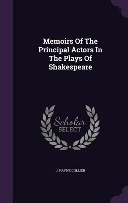 Memoirs of the Principal Actors in the Plays of Shakespeare - Collier, J Payne