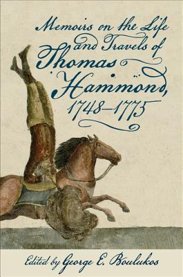 Memoirs on the Life and Travels of Thomas Hammond, 1748-1775 - Boulukos, George E. (Editor)