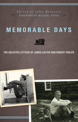 Memorable Days: The Selected Letters of James Salter and Robert Phelps - Salter, James, and Phelps, Robert, and McIntyre, John (Editor)