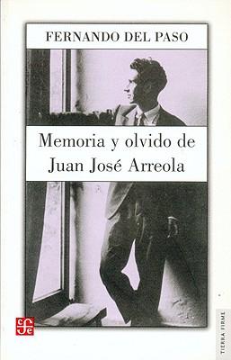 Memoria y Olvido. Vida de Juan Jose Arreola - Del Paso, Fernando