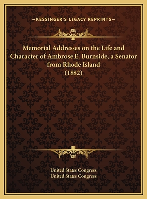 Memorial Addresses on the Life and Character of Ambrose E. Burnside, a Senator from Rhode Island (1882) - United States Congress