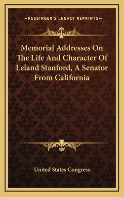 Memorial Addresses on the Life and Character of Leland Stanford, a Senator from California - United States Congress