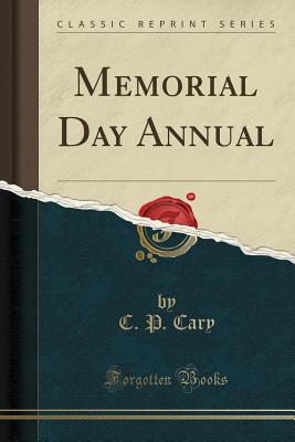 Memorial Day Annual (Classic Reprint) - Cary, C P