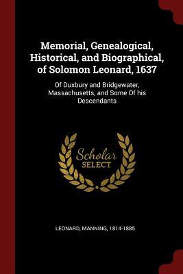 Memorial, Genealogical, Historical, and Biographical, of Solomon Leonard, 1637: Of Duxbury and Bridgewater, Massachusetts, and Some of His Descendants - Leonard, Manning