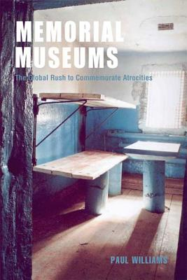 Memorial Museums: The Global Rush to Commemorate Atrocities - Williams, Paul, Dr.