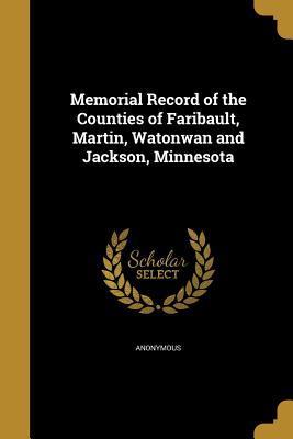 Memorial Record of the Counties of Faribault, Martin, Watonwan and Jackson, Minnesota - Anonymous (Creator)
