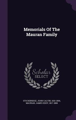 Memorials of the Mauran Family - Stockbridge, John Calvin 1818-1896 (Creator), and Mauran, James Eddy 1817-1888 (Creator)