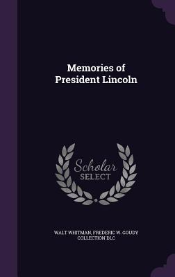 Memories of President Lincoln - Whitman, Walt, and DLC, Frederic W Goudy Collection