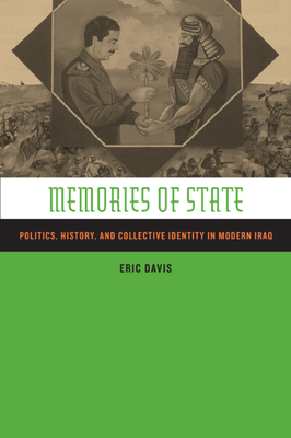 Memories of State: Politics, History, and Collective Identity in Modern Iraq - Davis, Eric