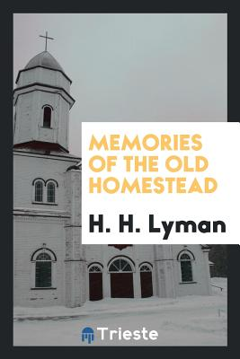 Memories of the Old Homestead - Lyman, H H
