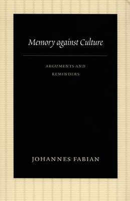 Memory Against Culture: Arguments and Reminders - Fabian, Johannes