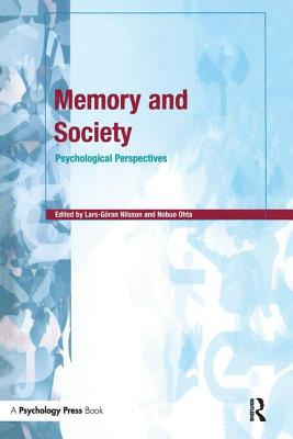 Memory and Society: Psychological Perspectives - Nilsson, Lars-Goran (Editor), and Ohta, Nobuo (Editor)