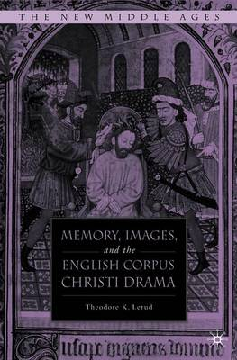 Memory, Images, and the English Corpus Christi Drama - Lerud, T
