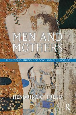 Men and Mothers: The Lifelong Struggle of Sons and Their Mothers - Freud, Hendrika C., and De Jager, Marjolijn (Translated by)