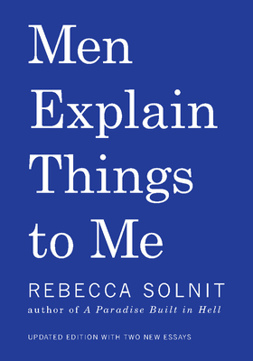 Men Explain Things to Me - Solnit, Rebecca