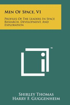 Men of Space, V1: Profiles of the Leaders in Space Research, Development, and Exploration - Thomas, Shirley, PH.D., and Guggenheim, Harry F (Foreword by), and Toftoy, H N (Foreword by)