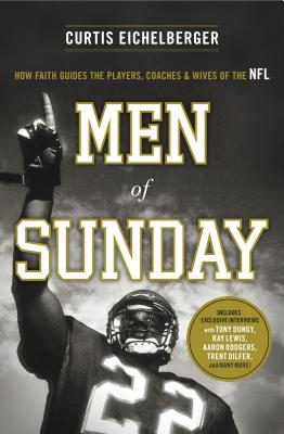 Men of Sunday: How Faith Guides the Players, Coaches & Wives of the NFL - Eichelberger, Curtis