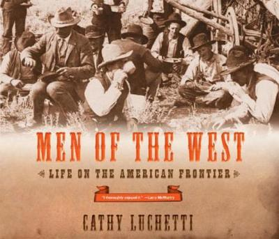 Men of the West: Life on the American Frontier - Luchetti, Cathy