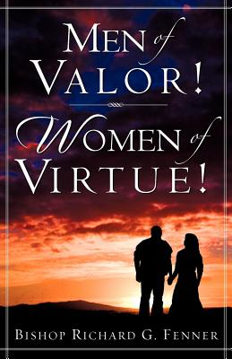 Men of Valor! Women of Virtue! - Fenner, Richard G