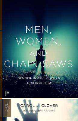 Men, Women, and Chain Saws: Gender in the Modern Horror Film - Updated Edition - Clover, Carol J (Preface by)