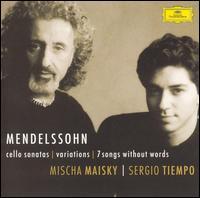 Mendelssohn: Cello Sonatas; Variations; 7 Songs Without Words - Mischa Maisky (cello); Sergio Tiempo (piano)