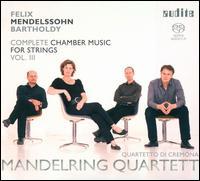 Mendelssohn: Complete Chamber Music for Strings, Vol. 3 - Mandelring Quartet; Quartetto di Cremona