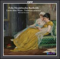 Mendelssohn: Lieder ohne Worte; Variations sérieuses - Michael Korstick (piano)