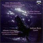 Mendelssohn: Variations; Carlos Chávez: Sonata para Piano; Alberto Ginastera: Sonata para Piano; 12 American Preludes