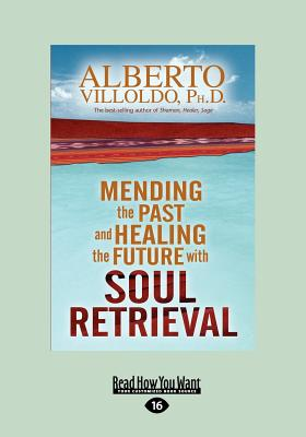 Mending the Past and Healing the Future with Soul Retrieval - Villoldo