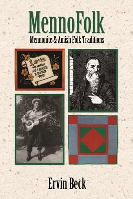 Mennofolk: Mennonite and Amish Folk Traditions - Beck, Ervin