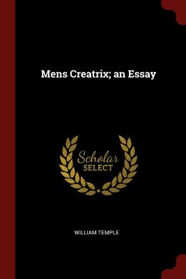 Mens Creatrix; An Essay - Temple, William, Sir