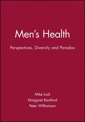 Men's Health: Perspectives, Diversity and Paradox - Luck, Mike, and Bamford, Margaret, and Williamson, Peter, M.D.