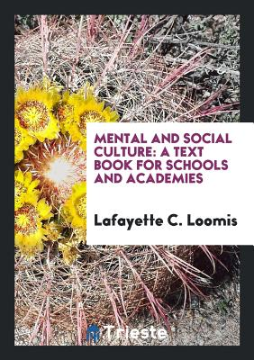 Mental and Social Culture: A Text Book for Schools and Academies - Loomis, Lafayette C