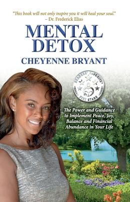 Mental Detox: The Power and Guidance to Implement Peace, Joy, Balance, and Financial Abundance in Your Life - Bryant, Cheyenne