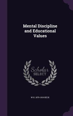 Mental Discipline and Educational Values - Heck, W H 1879-1919
