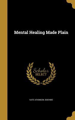 Mental Healing Made Plain - Boehme, Kate Atkinson