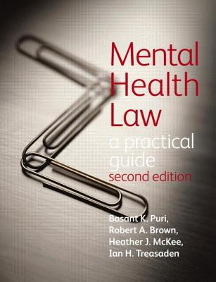 Mental Health Law: A Practical Guide - Puri, Basant, and Brown, Robert, Dr., Jd, and McKee, Heather