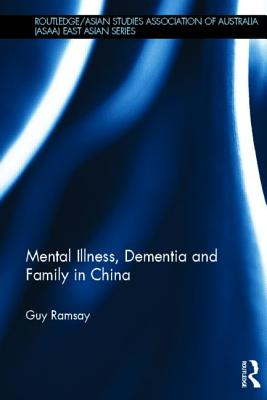 Mental Illness, Dementia and Family in China - Ramsay, Guy, Dr.