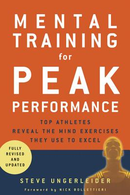 Mental Training for Peak Performance: Top Athletes Reveal the Mind Exercises They Use to Excel - Ungerleider, Steven, Ph.D., and Bollettieri, Nick (Foreword by)