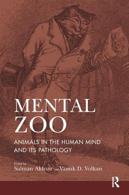 Mental Zoo: Animals in the Human Mind and its Pathology - Akhtar, Salman, M.D. (Editor), and Volkan, Vamik D. (Editor)